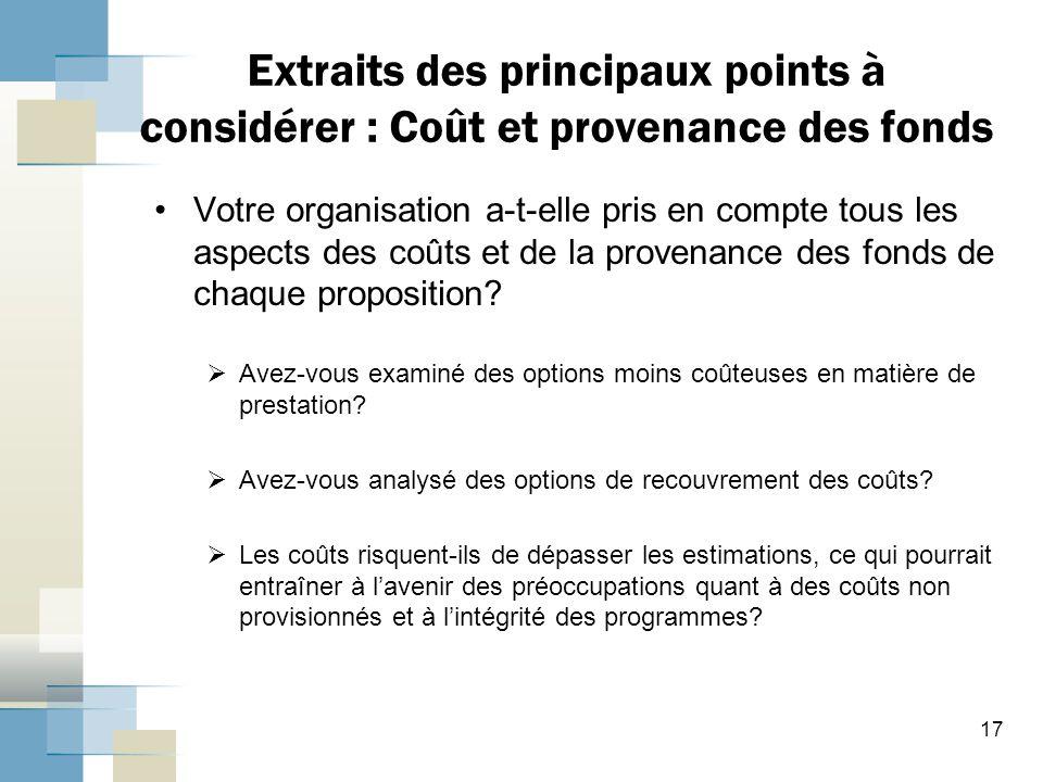 Extraits des principaux points à considérer : Coût et provenance des fonds Votre organisation a-t-elle pris en compte tous les aspects des coûts et de la provenance des fonds de chaque proposition.