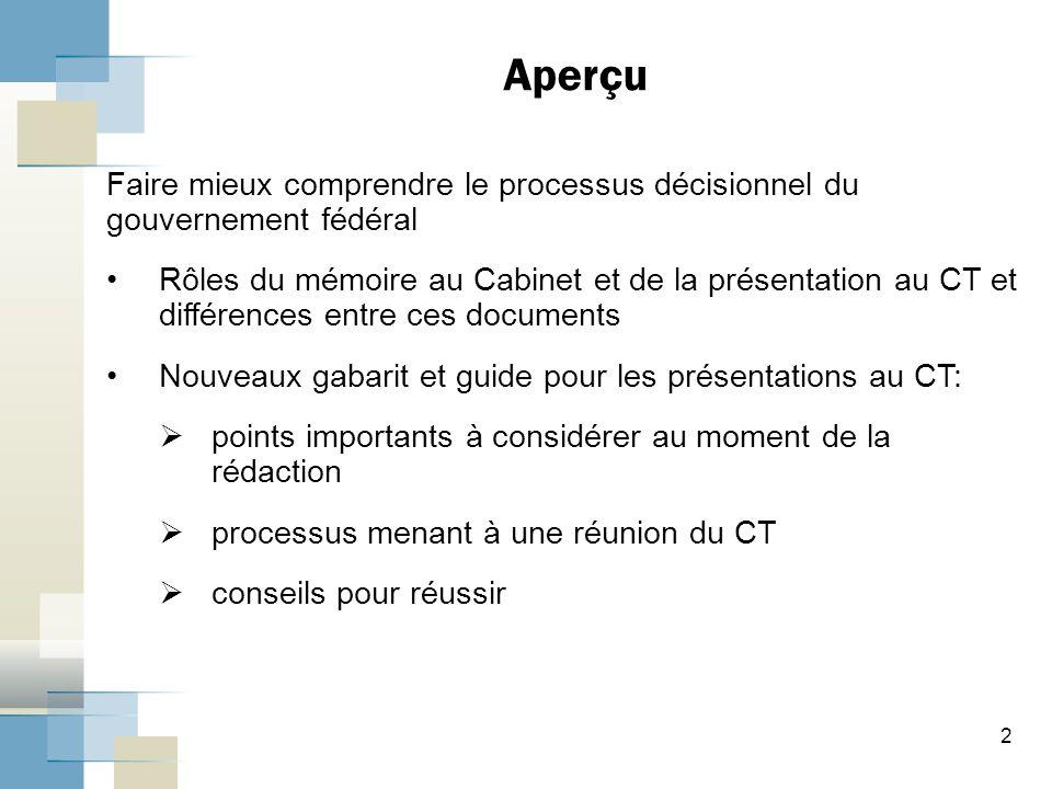 2 Faire mieux comprendre le processus décisionnel du gouvernement fédéral Rôles du mémoire au Cabinet et de la présentation au CT et différences entre