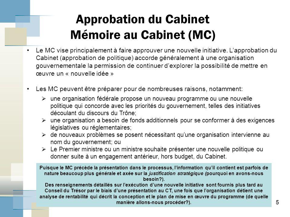 Approbation du Cabinet Mémoire au Cabinet (MC) Puisque le MC précède la présentation dans le processus, l'information qu'il contient est parfois de nature beaucoup plus générale et axée sur la justification stratégique (pourquoi en avons-nous besoin?).