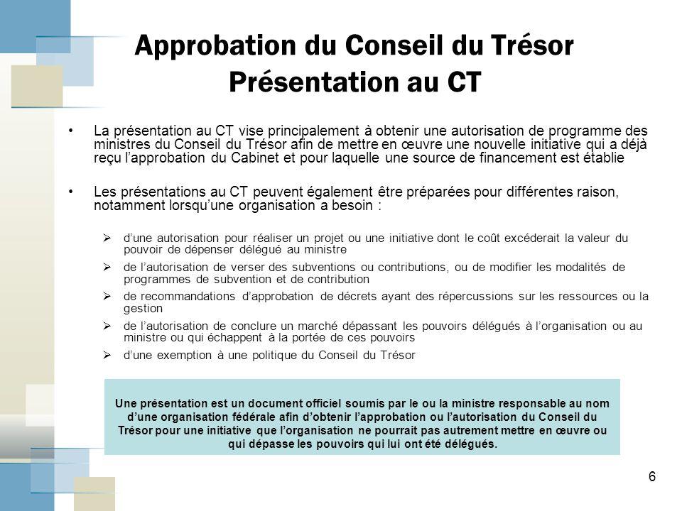 Approbation du Conseil du Trésor Présentation au CT La présentation au CT vise principalement à obtenir une autorisation de programme des ministres du