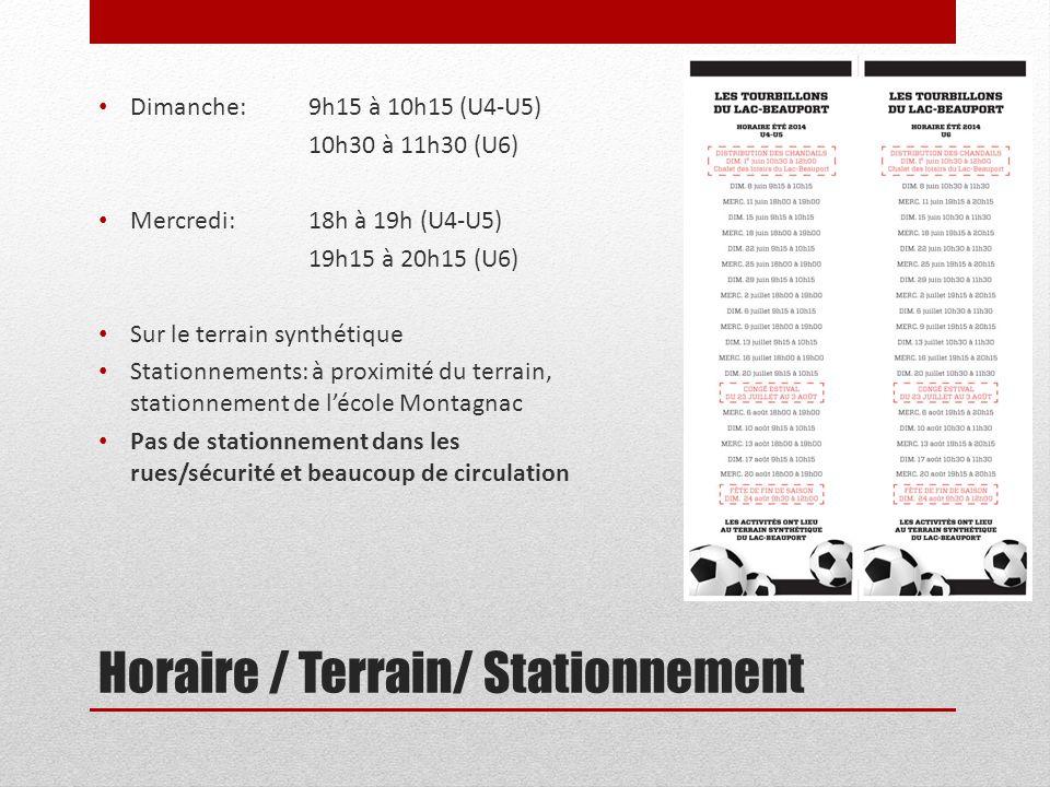 Horaire / Terrain/ Stationnement Dimanche: 9h15 à 10h15 (U4-U5) 10h30 à 11h30 (U6) Mercredi: 18h à 19h (U4-U5) 19h15 à 20h15 (U6) Sur le terrain synth