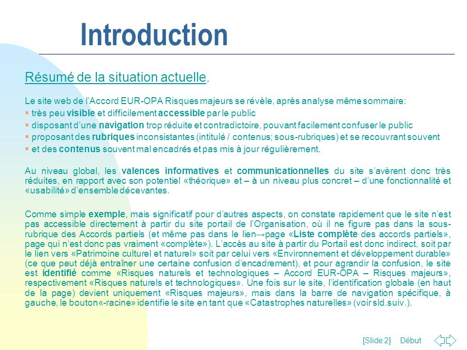 Introduction Ex.1: Rubrique «Objectifs» du site «Accord EUR-OPA Risques majeurs» contenu et sous-rubriques «Objectifs» non-pertinents incongruité entre le titre principal (en haut) et le bouton«-racine» (sur la barre de navigation gauche) → → menu de navigation à gauche (analytique) insuffisamment développé et confus