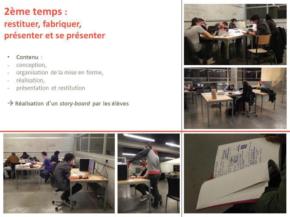 Contenu : -conception, -organisation de la mise en forme, -réalisation, -présentation et restitution  Réalisation d'un story-board par les élèves 2èm