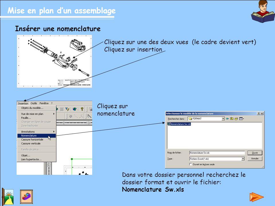Mise en plan d'un assemblage Insérer une nomenclature Cliquez sur une des deux vues (le cadre devient vert) Cliquez sur insertion Cliquez sur nomencla