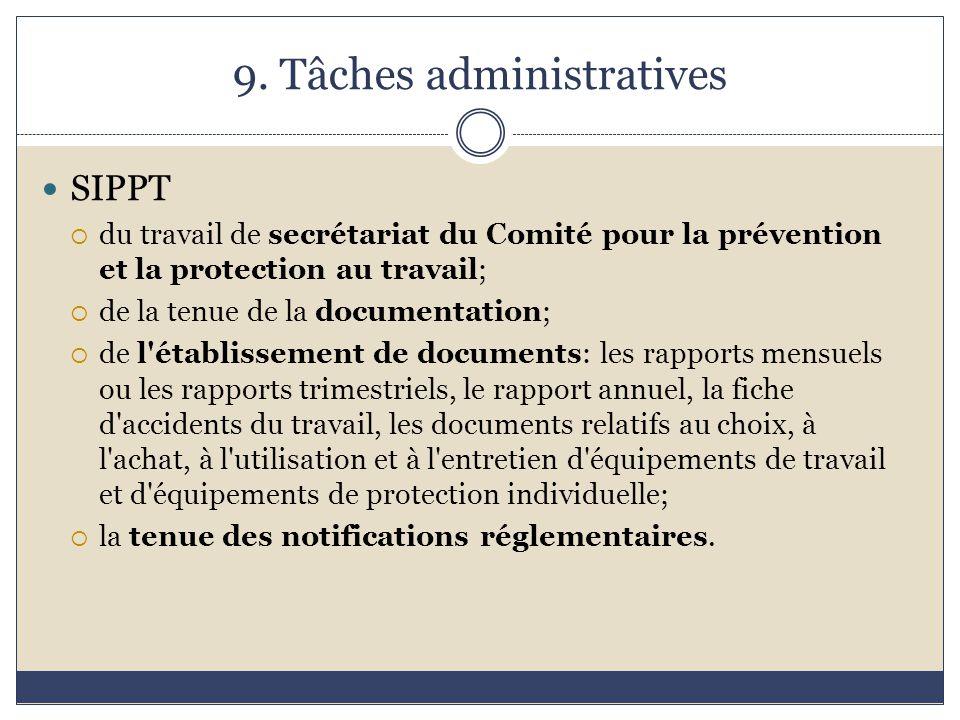 9. Tâches administratives SIPPT  du travail de secrétariat du Comité pour la prévention et la protection au travail;  de la tenue de la documentatio