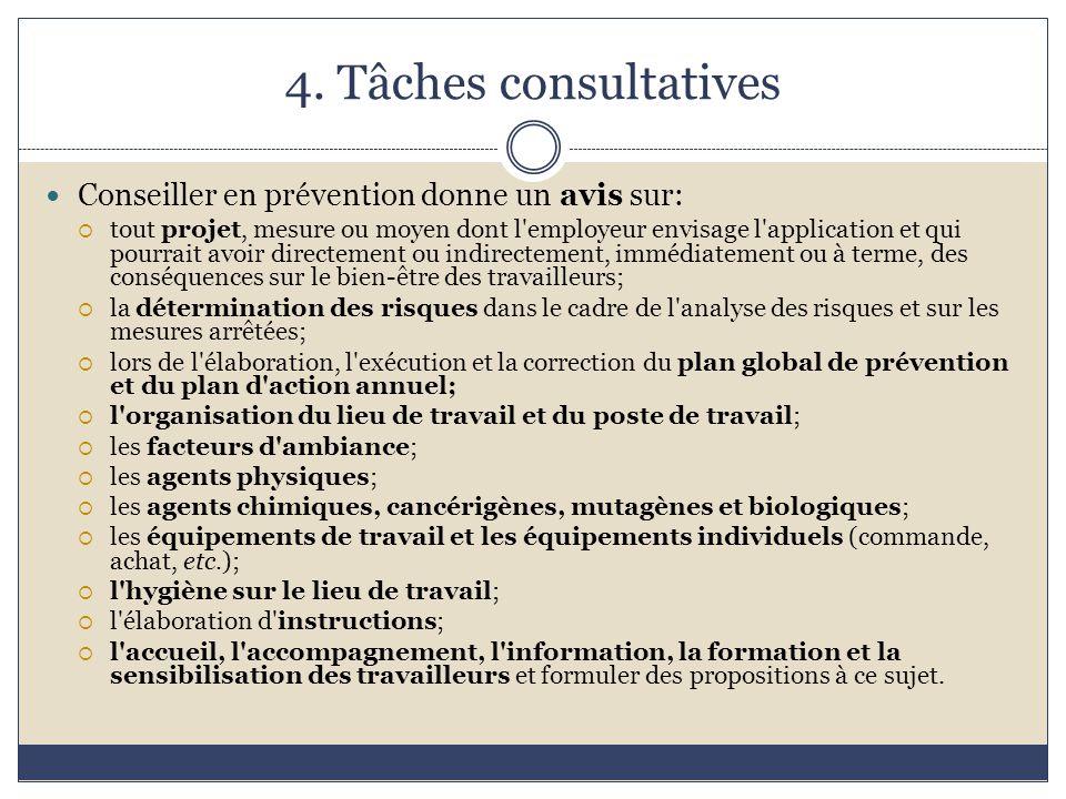 4. Tâches consultatives Conseiller en prévention donne un avis sur:  tout projet, mesure ou moyen dont l'employeur envisage l'application et qui pour