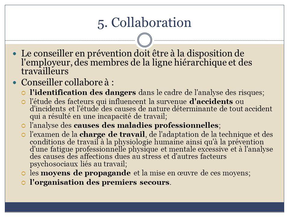 5. Collaboration Le conseiller en prévention doit être à la disposition de l'employeur, des membres de la ligne hiérarchique et des travailleurs Conse