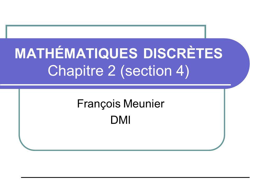 MATHÉMATIQUES DISCRÈTES Chapitre 2 (section 4) François Meunier DMI