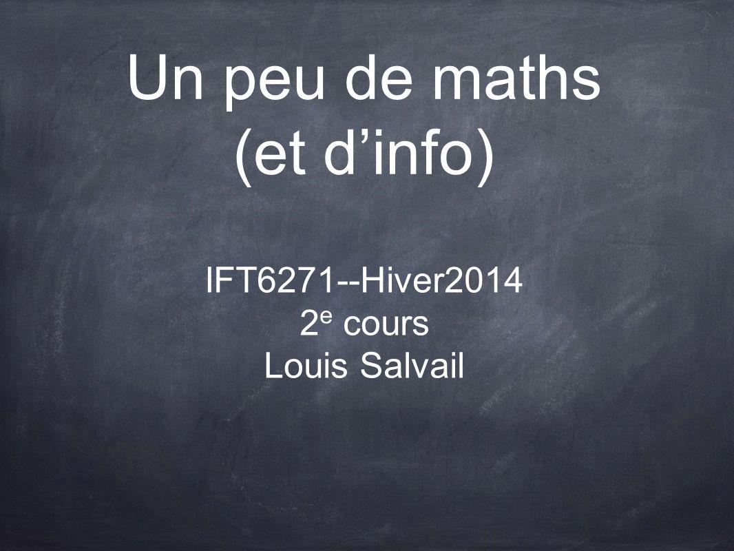 Un peu de maths (et d'info) IFT6271--Hiver2014 2 e cours Louis Salvail