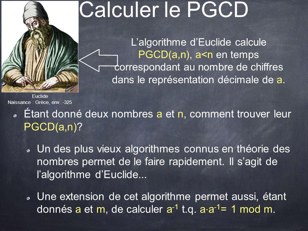 Étant donné deux nombres a et n, comment trouver leur PGCD(a,n)? Un des plus vieux algorithmes connus en théorie des nombres permet de le faire rapide