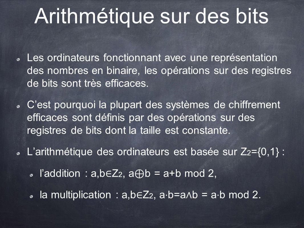 Arithmétique sur des bits Les ordinateurs fonctionnant avec une représentation des nombres en binaire, les opérations sur des registres de bits sont t