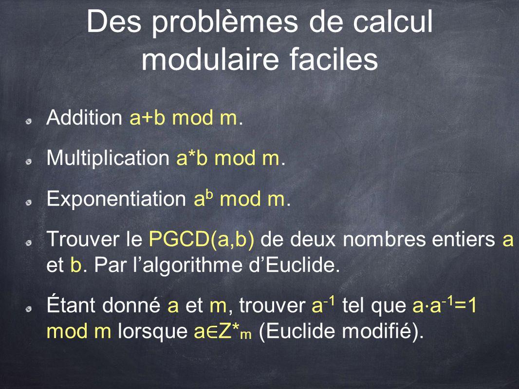 Des problèmes de calcul modulaire faciles Addition a+b mod m. Multiplication a*b mod m. Exponentiation a b mod m. Trouver le PGCD(a,b) de deux nombres