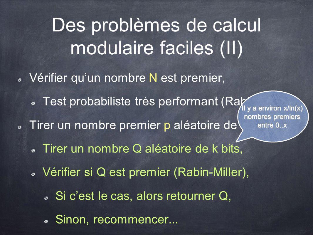 Des problèmes de calcul modulaire faciles (II) Vérifier qu'un nombre N est premier, Test probabiliste très performant (Rabin-Miller) Tirer un nombre p