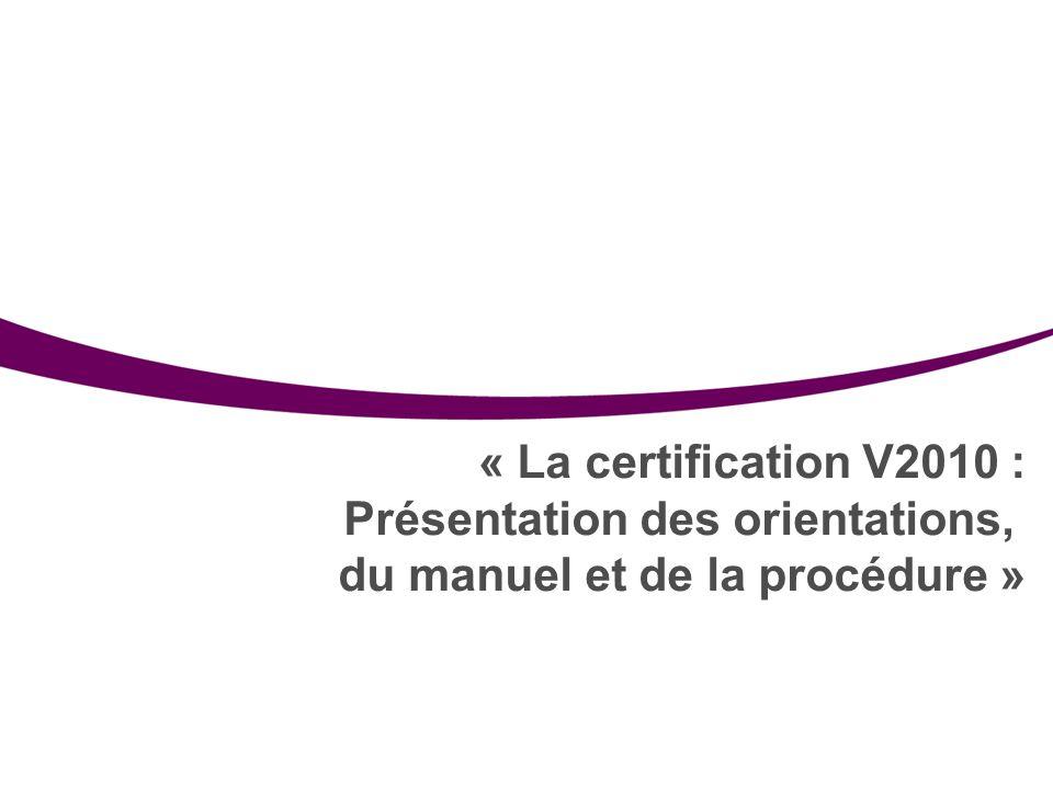 Manuel et procédure V2010 11 « La certification V2010 : Présentation des orientations, du manuel et de la procédure »