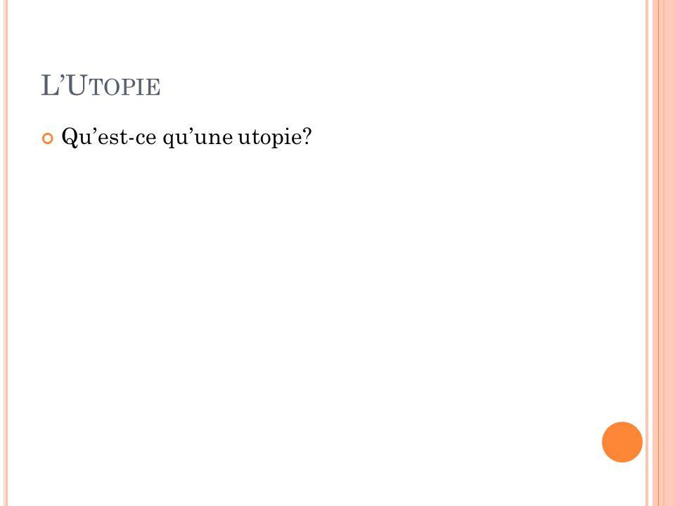 L'U TOPIE Qu'est-ce qu'une utopie?