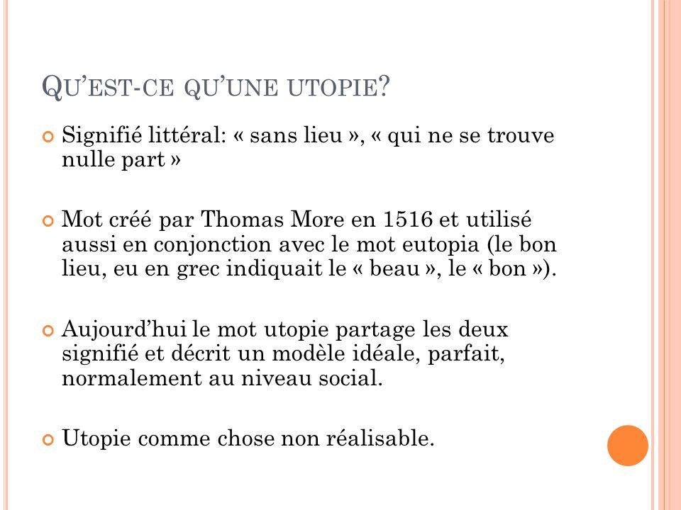 Q U ' EST - CE QU ' UNE UTOPIE ? Signifié littéral: « sans lieu », « qui ne se trouve nulle part » Mot créé par Thomas More en 1516 et utilisé aussi e