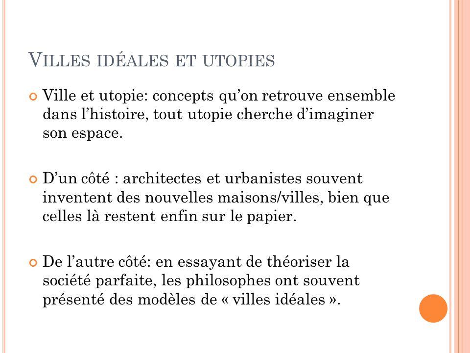 V ILLES IDÉALES ET UTOPIES Ville et utopie: concepts qu'on retrouve ensemble dans l'histoire, tout utopie cherche d'imaginer son espace. D'un côté : a