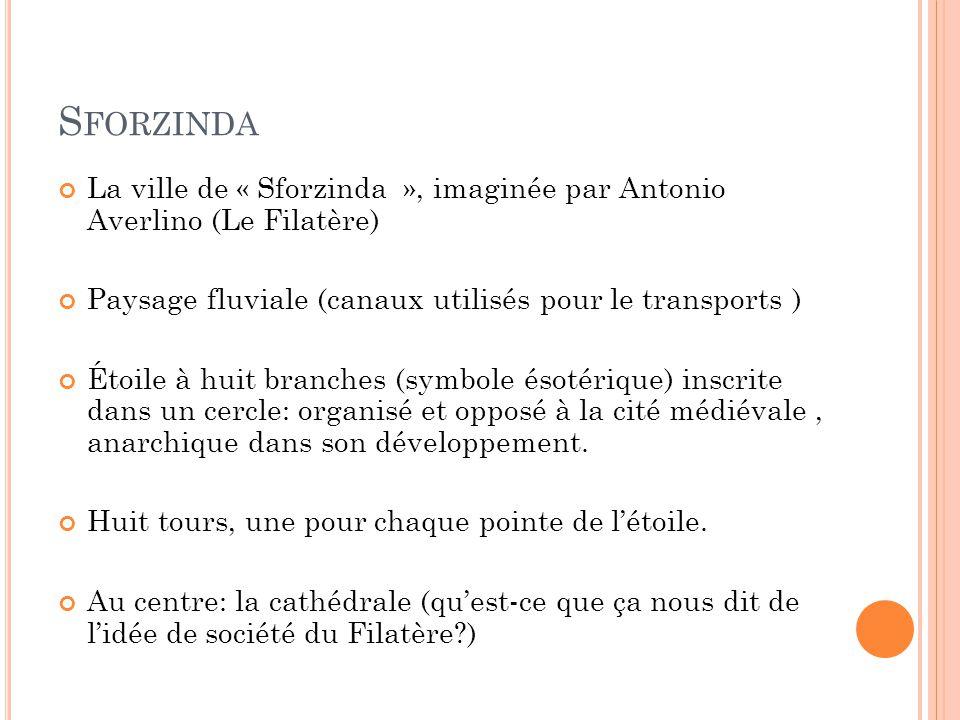 S FORZINDA La ville de « Sforzinda », imaginée par Antonio Averlino (Le Filatère) Paysage fluviale (canaux utilisés pour le transports ) Étoile à huit
