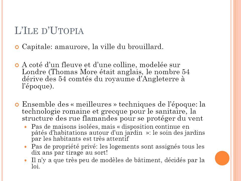 L'I LE D 'U TOPIA Capitale: amaurore, la ville du brouillard. A coté d'un fleuve et d'une colline, modelée sur Londre (Thomas More était anglais, le n