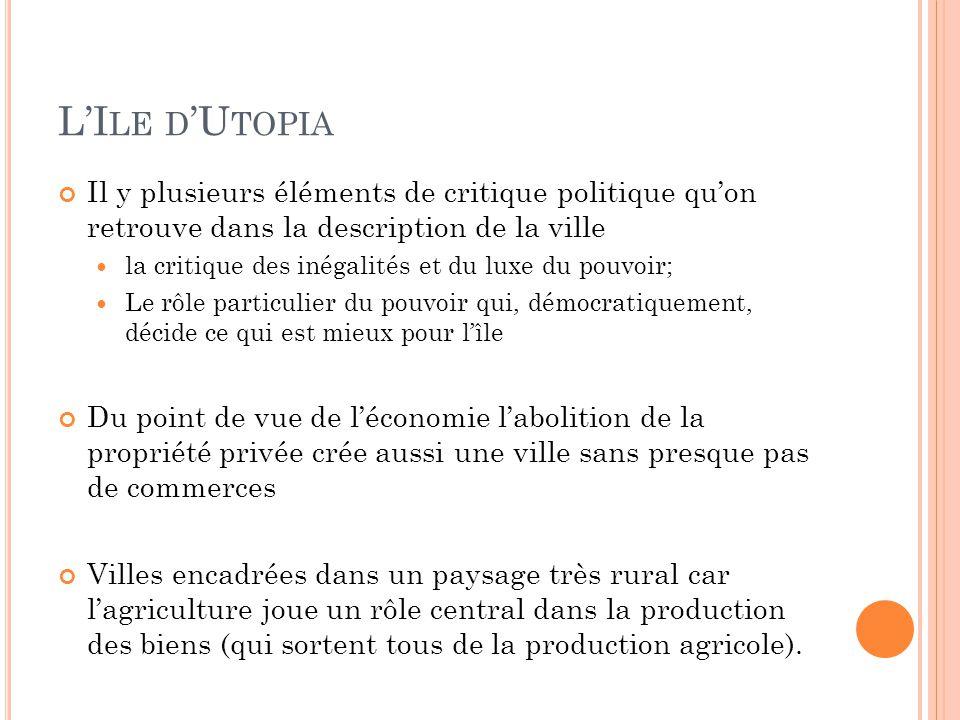 L'I LE D 'U TOPIA Il y plusieurs éléments de critique politique qu'on retrouve dans la description de la ville la critique des inégalités et du luxe d