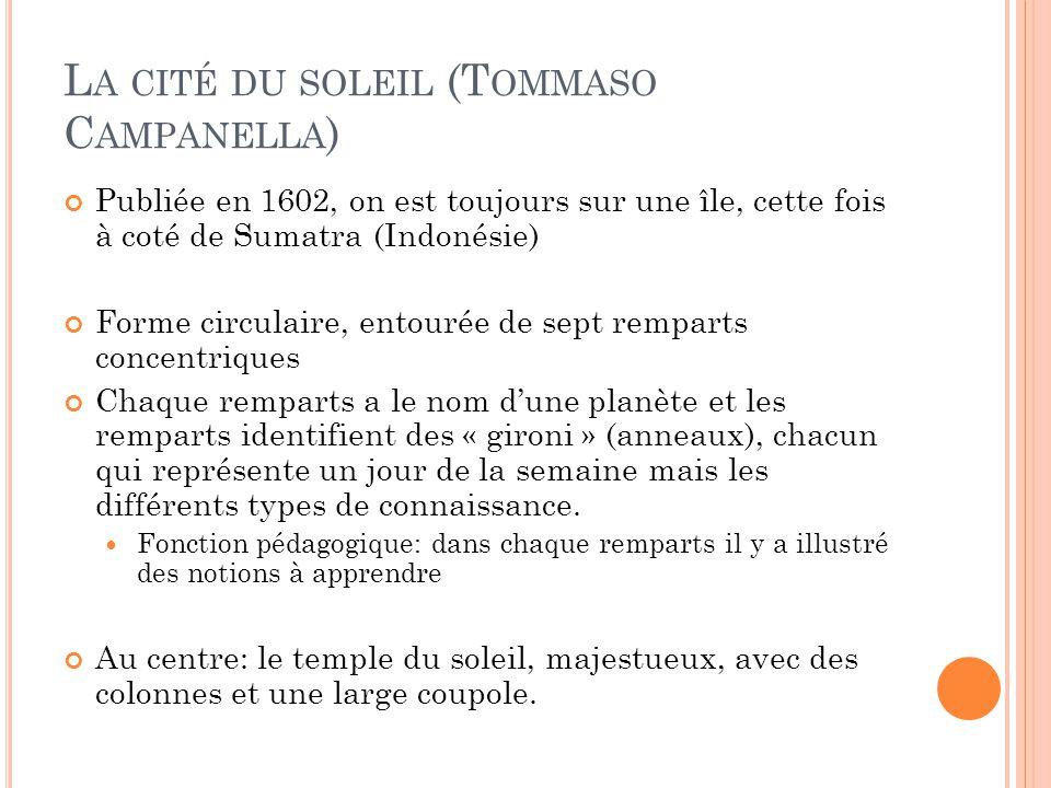 L A CITÉ DU SOLEIL (T OMMASO C AMPANELLA ) Publiée en 1602, on est toujours sur une île, cette fois à coté de Sumatra (Indonésie) Forme circulaire, en
