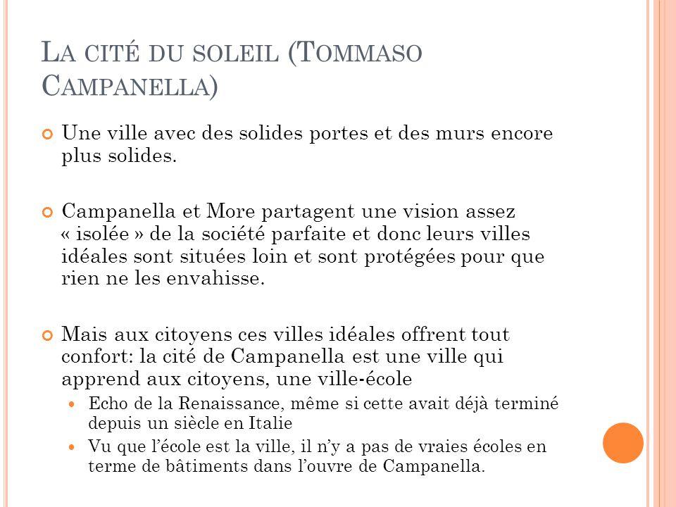 L A CITÉ DU SOLEIL (T OMMASO C AMPANELLA ) Une ville avec des solides portes et des murs encore plus solides. Campanella et More partagent une vision