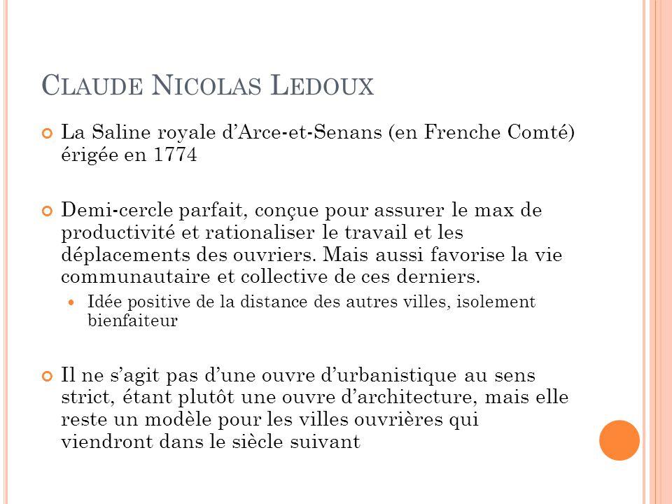 C LAUDE N ICOLAS L EDOUX La Saline royale d'Arce-et-Senans (en Frenche Comté) érigée en 1774 Demi-cercle parfait, conçue pour assurer le max de produc