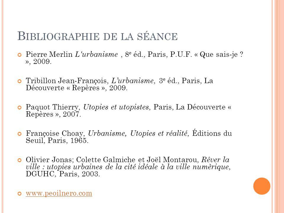 B IBLIOGRAPHIE DE LA SÉANCE Pierre Merlin L'urbanisme, 8 e éd., Paris, P.U.F. « Que sais-je ? », 2009. Tribillon Jean-François, L'urbanisme, 3 e éd.,