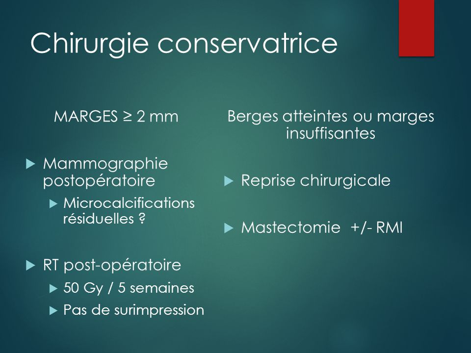 Chirurgie conservatrice MARGES ≥ 2 mm  Mammographie postopératoire  Microcalcifications résiduelles ?  RT post-opératoire  50 Gy / 5 semaines  Pa