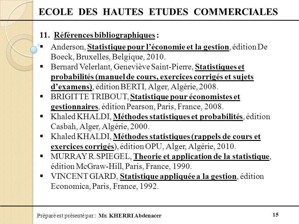 Préparé est présenté par : Mr. KHERRI Abdenacer 15 ECOLE DES HAUTES ETUDES COMMERCIALES 11. Références bibliographiques :  Anderson, Statistique pour