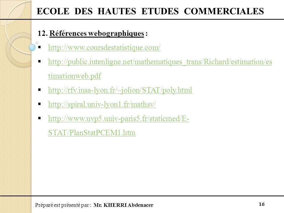 Préparé est présenté par : Mr. KHERRI Abdenacer 16 ECOLE DES HAUTES ETUDES COMMERCIALES 12. Références webographiques :  http://www.coursdestatistiqu
