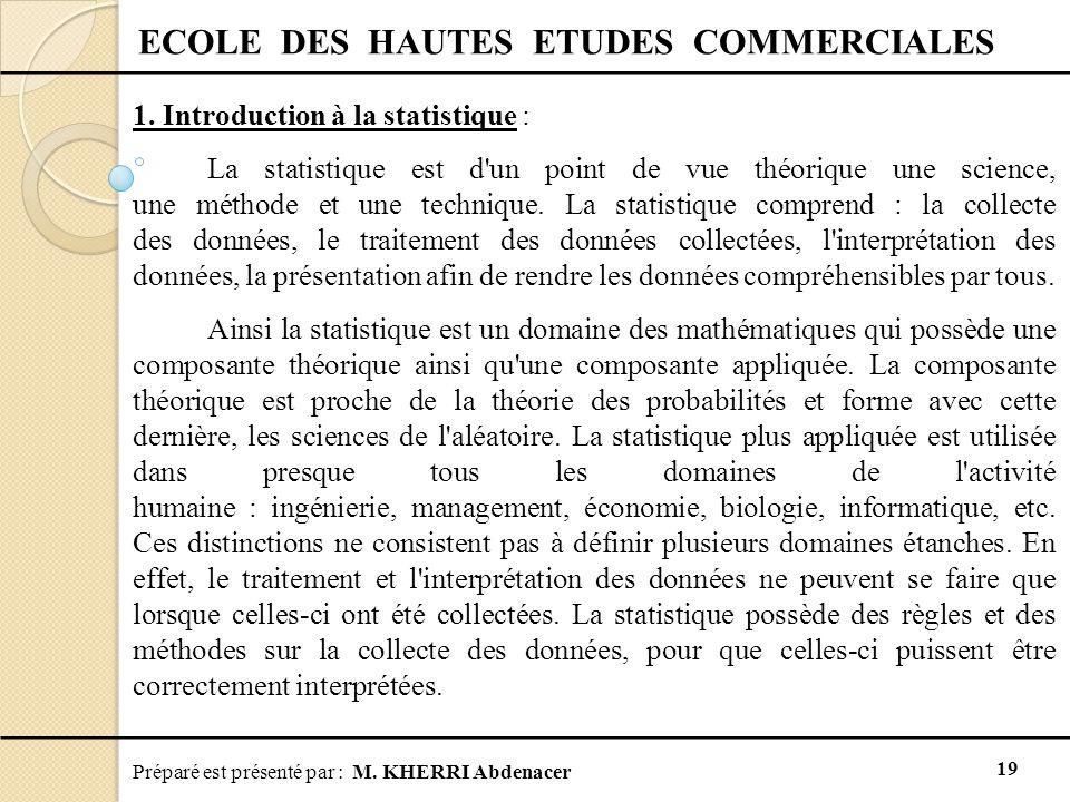 Préparé est présenté par : M. KHERRI Abdenacer 19 ECOLE DES HAUTES ETUDES COMMERCIALES 1. Introduction à la statistique : La statistique est d'un poin