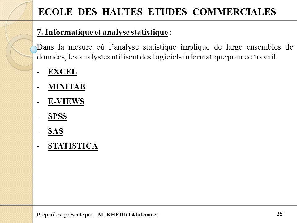 Préparé est présenté par : M. KHERRI Abdenacer 25 ECOLE DES HAUTES ETUDES COMMERCIALES 7. Informatique et analyse statistique : Dans la mesure où l'an