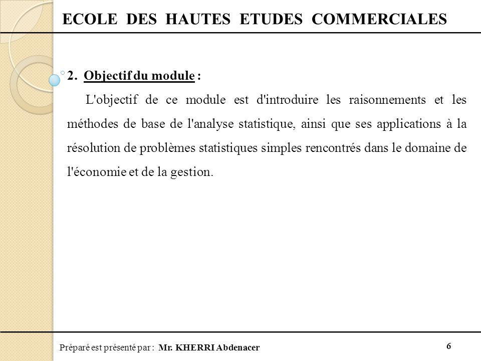 Préparé est présenté par : Mr. KHERRI Abdenacer 6 ECOLE DES HAUTES ETUDES COMMERCIALES 2. Objectif du module : L'objectif de ce module est d'introduir