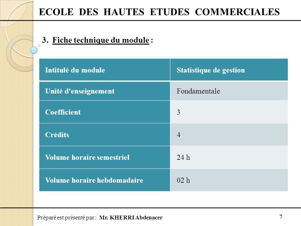 Préparé est présenté par : Mr. KHERRI Abdenacer 7 ECOLE DES HAUTES ETUDES COMMERCIALES 3. Fiche technique du module : Intitulé du moduleStatistique de