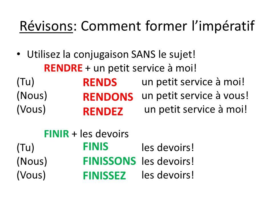 Révisons: Comment former l'impératif Utilisez la conjugaison SANS le sujet! RENDRE + un petit service à moi! (Tu) un petit service à moi! (Nous) un pe