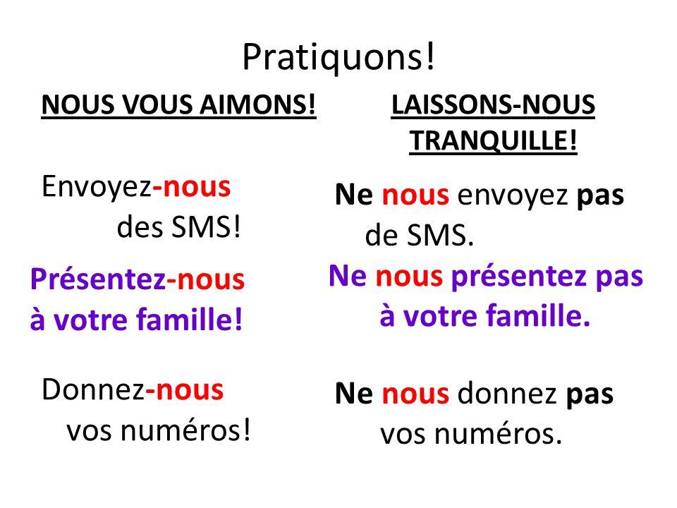 Pratiquons! NOUS VOUS AIMONS! Envoyez-nous des SMS! Ne nous présentez pas à votre famille. Donnez-nous vos numéros! LAISSONS-NOUS TRANQUILLE! Ne nous