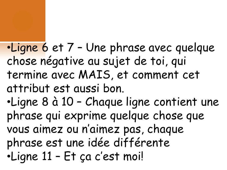 Ligne 6 et 7 – Une phrase avec quelque chose négative au sujet de toi, qui termine avec MAIS, et comment cet attribut est aussi bon. Ligne 8 à 10 – Ch