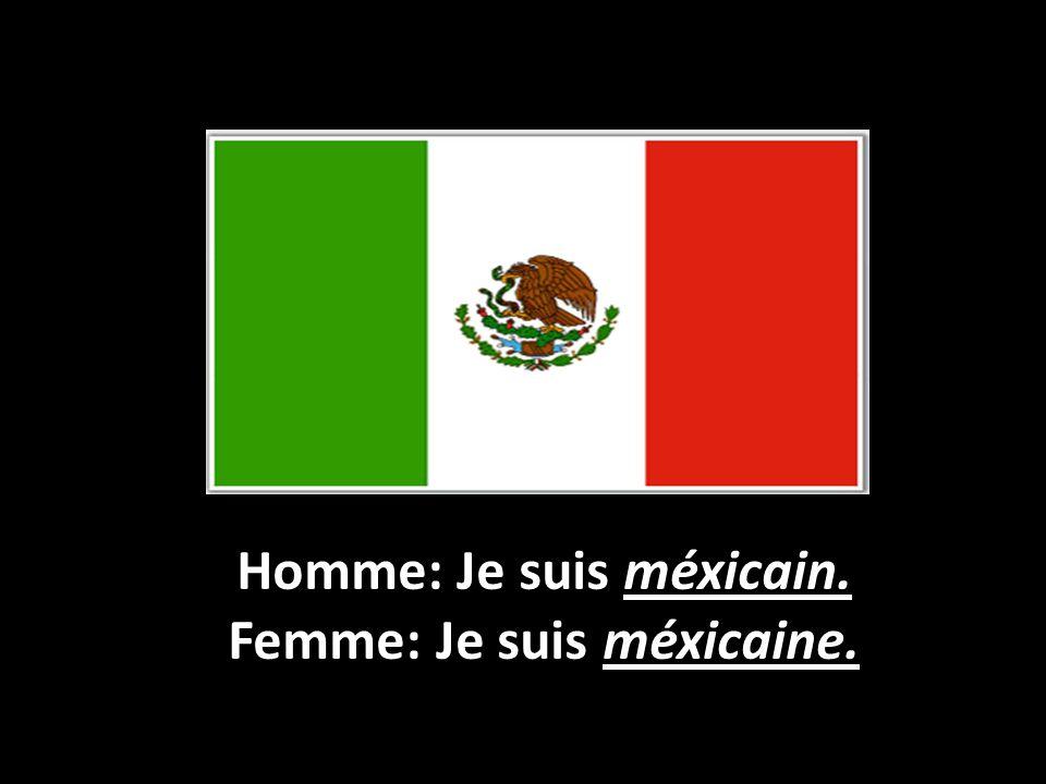 Homme: Je suis méxicain. Femme: Je suis méxicaine.