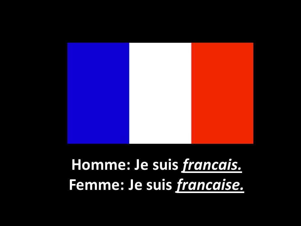 Homme: Je suis francais. Femme: Je suis francaise.