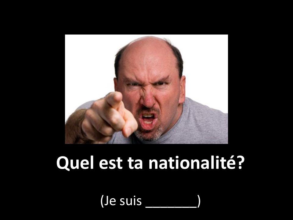 Quel est ta nationalité? (Je suis _______)