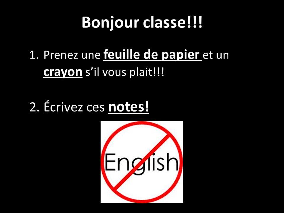 Bonjour classe!!! 1.Prenez une feuille de papier et un crayon s'il vous plait!!! 2.Écrivez ces notes!