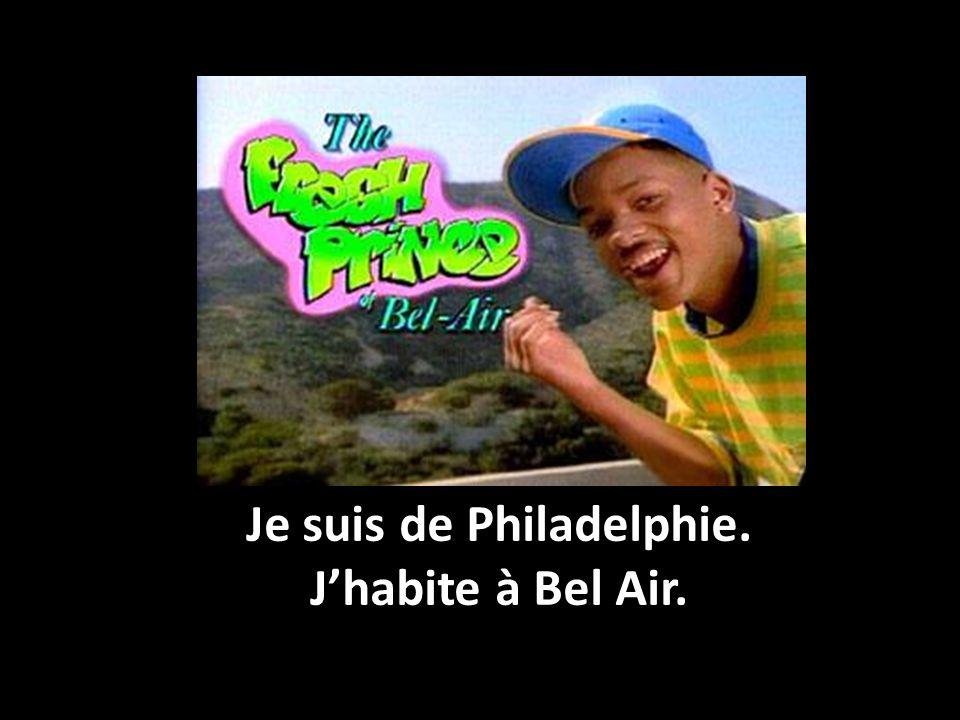 Je suis de Philadelphie. J'habite à Bel Air.