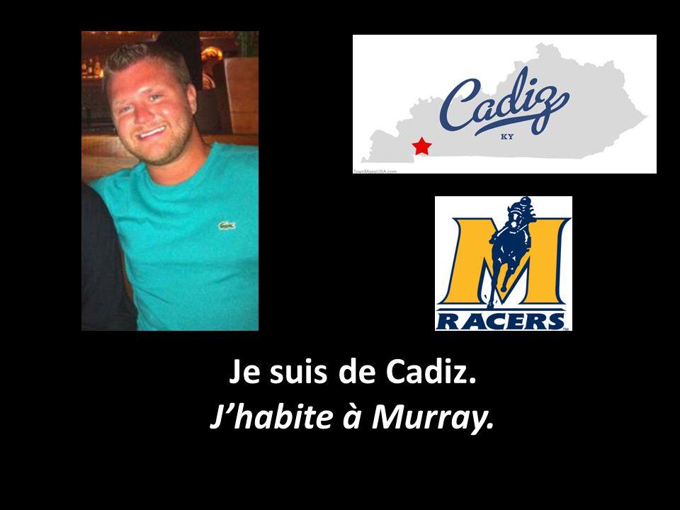 Je suis de Cadiz. J'habite à Murray.