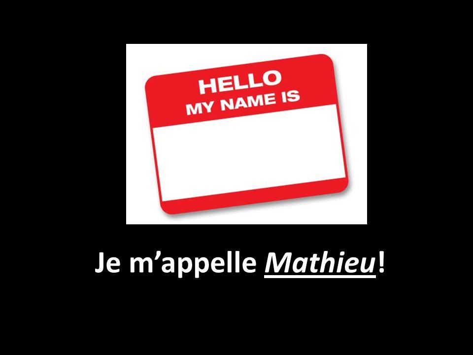 Je m'appelle Mathieu!