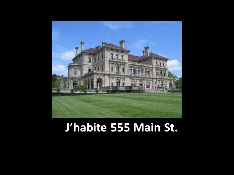 J'habite 555 Main St.