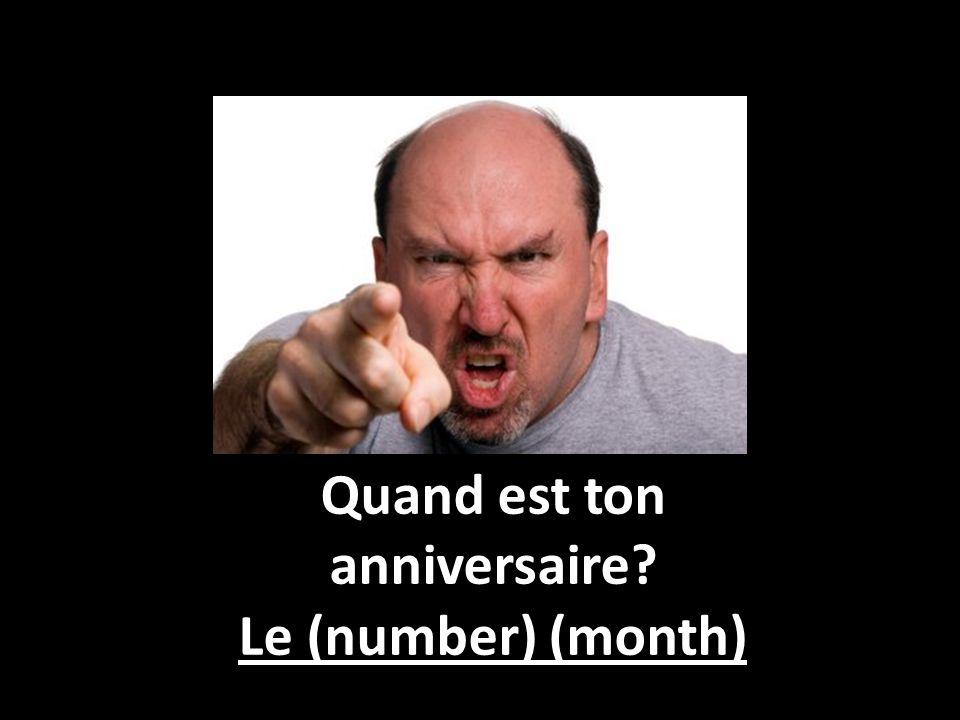 Quand est ton anniversaire? Le (number) (month)
