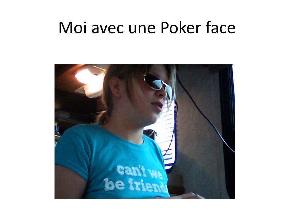 Moi avec une Poker face