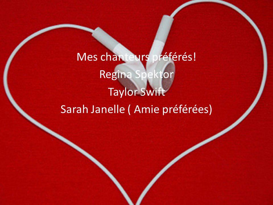 Mes chanteurs préférés! Regina Spektor Taylor Swift Sarah Janelle ( Amie préférées)