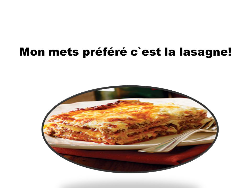 Mon mets préféré c`est la lasagne!